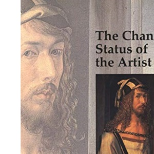 The Changing Status of the Artist (Art & Its Histories)