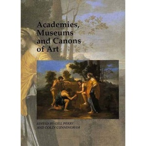 Academies, Museums and Canons of Art (Art & Its Histories)