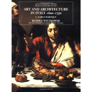 Art and Architecture in Italy, 1600-1750: The Early Baroque v. 1 (Yale University Press Pelican History of Art Series)