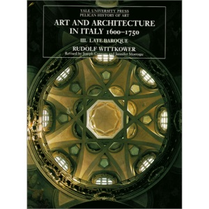 Art and Architecture in Italy, 1600-1750: Late Baroque v. 3 (Yale University Press Pelican History of Art Series)