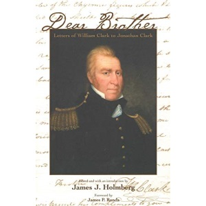 Dear Brother: Letters of William Clark to Jonathan Clark (Lamar Series in Western History (YALE))