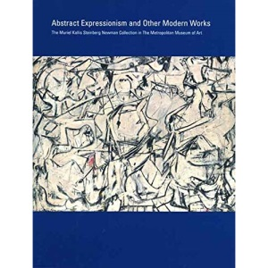 Abstract Expressionism and Other Modern Works: The Muriel Kallis Steinberg Newman Collection in the Metropolitan Museum of Art (Metropolitan Museum of Art Publications)