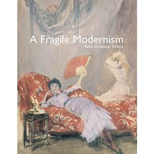 A Fragile Modernism: Whistler and His Impressionist Followers (Paul Mellon Centre for Studies in British Art)
