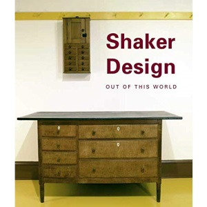 Shaker Design: Out of this World (Bard Graduate Center for Studies in the Decorative Arts(YUP))