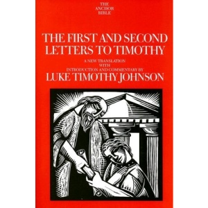 The First and Second Letters to Timothy (Anchor Bible Commentaries)