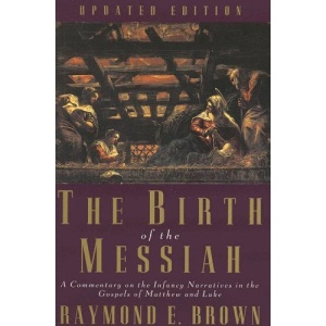 The Birth of the Messiah: A Commentary on the Infancy Narratives in the Gospels of Matthew and Luke (Anchor Bible Reference)