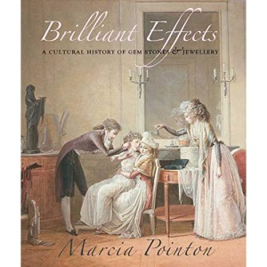 Brilliant Effects: A Cultural History of Gem Stones and Jewellery (Published for the Paul Mellon Centre for Studies in British Art)
