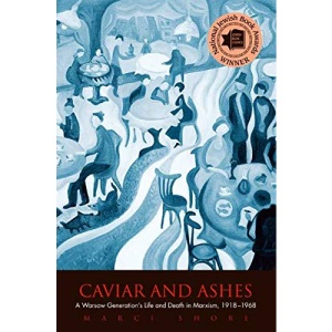 Caviar and Ashes: A Warsaw Generation's Life and Death in Marxism, 1918-1968