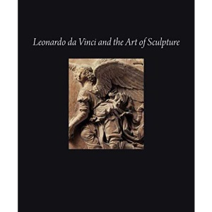 Leonardo Da Vinci and the Art of Sculpture (High Museum of Art Series)