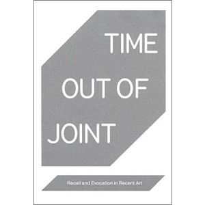 Time Out of Joint: Recall and Evocation in Recent Art (Whitney Museum of American Art)