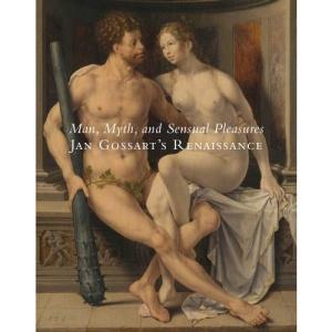 Man, Myth, and Sensual Pleasure: Jan Gossart's Renaissance (Metropolitan Museum of Art)