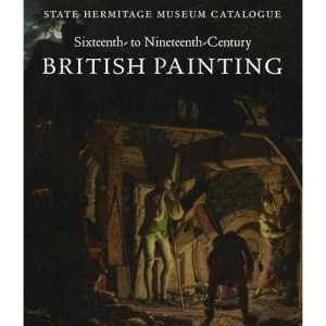 State Hermitage Museum Catalogue: British Painting: 16th-19th Centuries (Paul Mellon Centre for Studies in British Art)