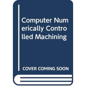 Computer Numerically Controlled Machining