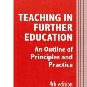 Teaching in Further Education: An Outline of Principles and Practice (Cassell education series)