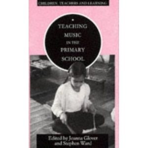 Teaching Music in the Primary School (Children, Teachers and Learning)