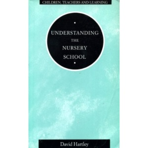 Understanding the Nursery School: A Sociological Analysis (Children, Teachers & Learning S.)