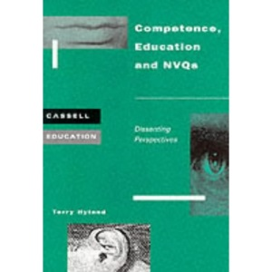 Competence, Education and NVQs: Dissenting Perspectives (Cassell Education)