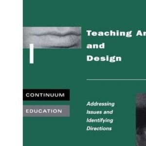 Teaching Art and Design: Addressing Issues and Identifying Directions (Cassell Education)