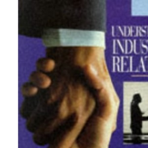 Understanding Industrial Relations (Academic Business Practitioner) (Academic Business Practitioner S.)
