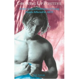 Growing Up Positive: Stories from a Generation of Young People Affected by AIDS (AIDS Awareness)