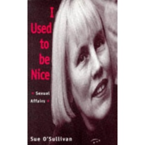 I Used to be Nice: Sexual Affairs (Sexual Politics)