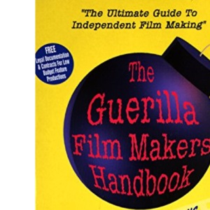 The Guerilla Film Maker's Handbook: With the Film Producer's Legal Toolkit