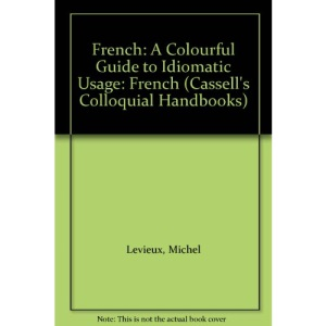 French: A Colourful Guide to Idiomatic Usage: French (Cassell's Colloquial Handbooks)