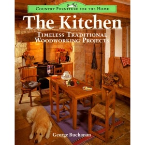 The Kitchen: Timeless Traditional Woodworking Projects (Country Furniture for the Home)