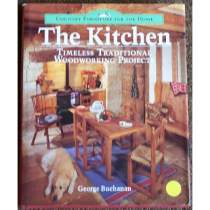 The Kitchen: Timeless Traditional Woodworking Projects (Country Furniture for the Home S.)