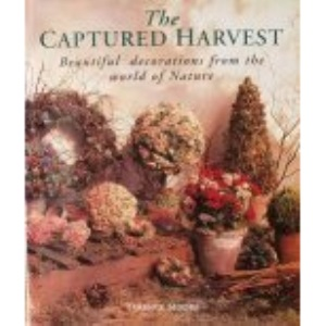 The Captured Harvest: Beautiful Decorations from the World of Nature