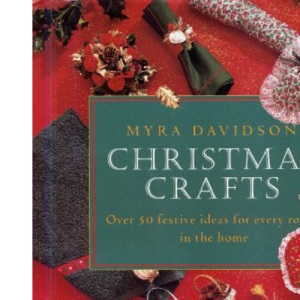 Christmas Crafts: Over 50 Festive Ideas for Every Room in the Home
