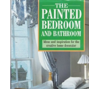 The Painted Bedroom and Bathroom: Ideas and Inspiration for the Creative Home Decorator