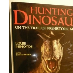 Hunting Dinosaurs: On the Trail of Prehistoric Monsters
