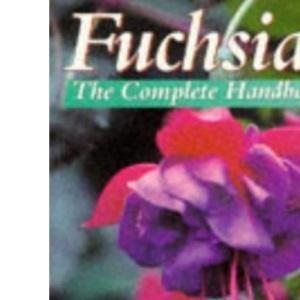 Fuchsias: The Complete Handbook