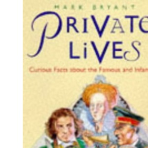 Private Lives (Pb): Curious Facts About the Famous and Infamous