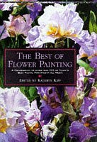 The Best of Flower Painting: A Celebration of More Than 150 of Today's Best Floral Paintings in All Media