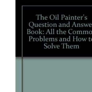 The Oil Painter's Question and Answer Book: All the Common Problems and How to Solve Them