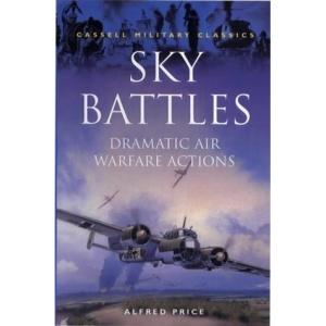 Sky Battles: Dramatic Air Warfare Actions (Cassell Military Classics)
