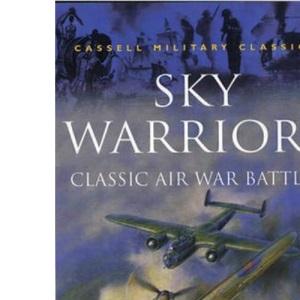 Sky Warriors: Classic Air War Battl: Classic Air War Battles (Cassell Military Classics)