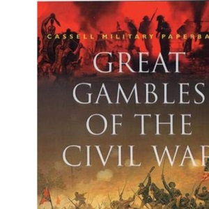 Great Gambles Of The Civil War (Cassell Military Classics)