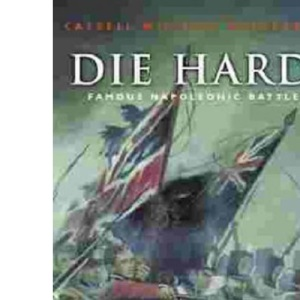 Die Hard !: Action from the Napoleonic Wars (Cassell Military Class)