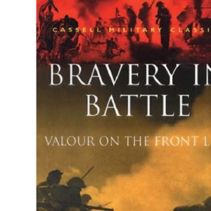 Bravery In Battle :  Valour On The Front Line  :