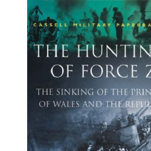 Hunting Of Force Z (Cassell Military Paperbacks)
