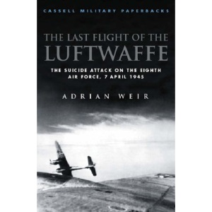 Last Flight of the Luftwaffe: The Fate of Schulungslehrgang Elbe (Cassell Military Paperbacks)