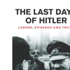 The Last Days Of Hitler: The Legends, the Evidence, the Truth (Cassell Military Paperbacks)