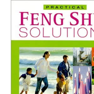 Feng Shui Solutions: Easy-to-follow Practical Advice on Making the Most of Modern Living