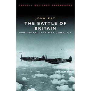 The Battle Of Britain: Dowding and the First Victory, 1940 (Cassell Military Paperbacks S.)