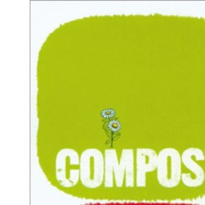 Compost: The Essential Guide to Producing and Using Your Own Compost in the Garden