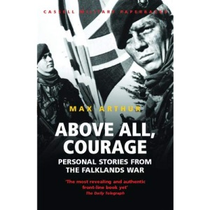 Above All, Courage: The Eyewitness History of the Falklands War (Cassell Military Paperbacks)