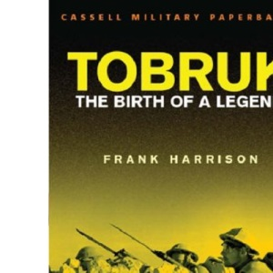 Tobruk: The Birth of a Legend (Cassell Military Paperbacks)